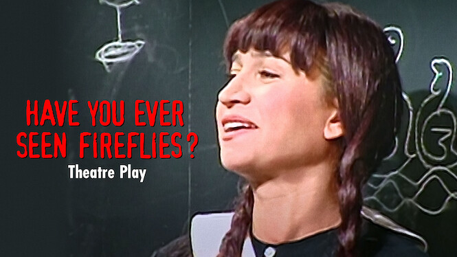 Have You Ever Seen Fireflies? - Theatre Play on Netflix USA